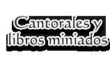Cantorales y libros miniados